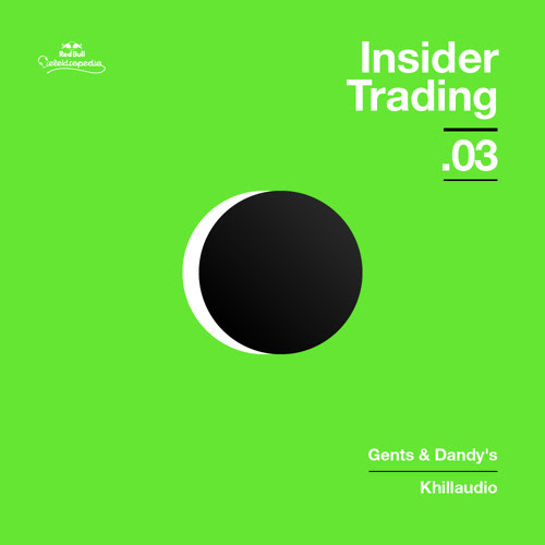 Red Bull Elektropedia - Insider Trading 03 - Gents & Dandy's Records by Khillaudio by RBE Mixtapes