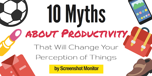 10 Productivity Myths That Will Change Your Perception of Things - Screenshot Monitor Blog