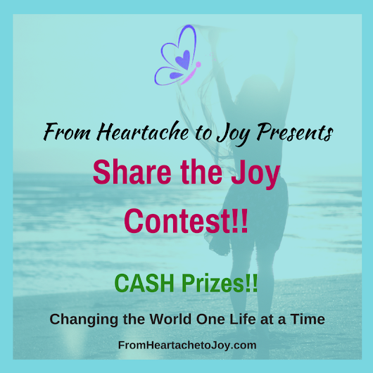 From Heartache to Joy Presents Our:Share the Joy Contest!