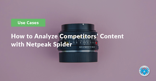 How to Analyze Competitors' Content with Netpeak Spider