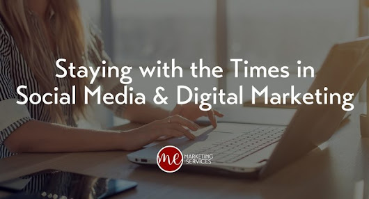 Staying with the Times in Social Media & Digital Marketing - ME Marketing Services - Statesboro Website Design Social Media Marketing