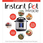 Instant Pot Miracle: From Gourmet to Everyday, 175 Must-Have Recipes [Book]