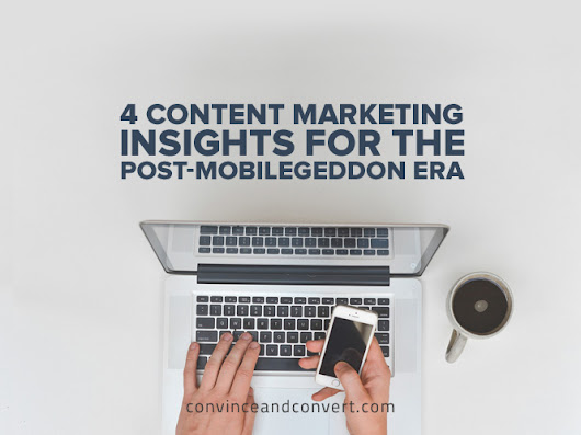 4 Content Marketing Insights for the Post-Mobilegeddon Era | Convince and Convert: Social Media Consulting and Content Marketing Consulting