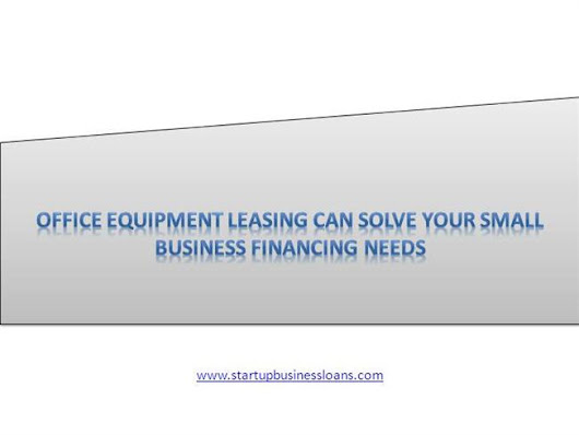 Office Equipment Leasing Can Solve Your Small Business Financing P..