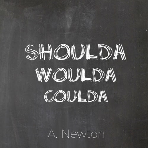 Shoulda Woulda Coulda (A. Newton) by Alyssa Newton