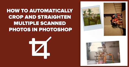 How To Automatically  Crop and Straighten  Multiple Scanned  Photos in Photoshop