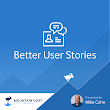 Better User Stories - Discover and Deliver What Customers Really Want - Video Course by Mike Cohn
