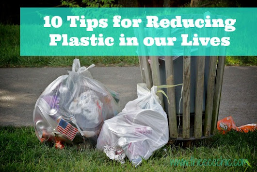 10 Tips for Reducing Plastic in our Lives