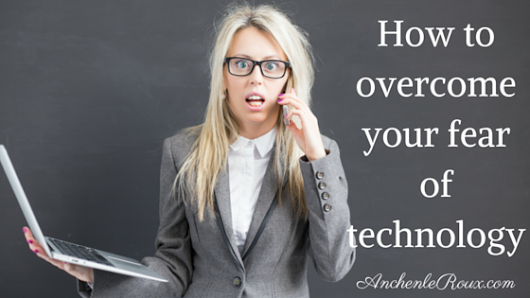 How to overcome your fear of technology when starting your online business - Anchen le Roux