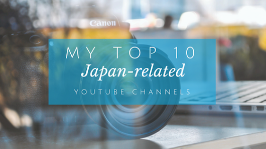 My Top 10 Japan-related YouTube Channels