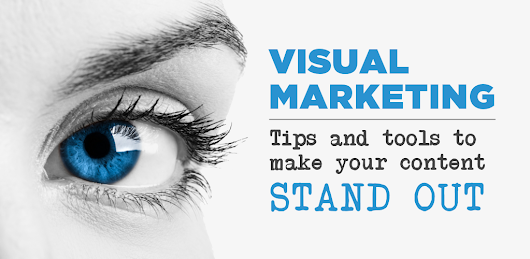 Visual Marketing: Tips & tools to make your content stand out - The Partner Marketing Group