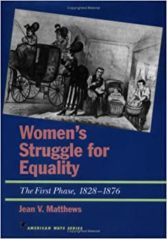 Womens Struggle For Equality The First Phase 18281876 American Ways Series