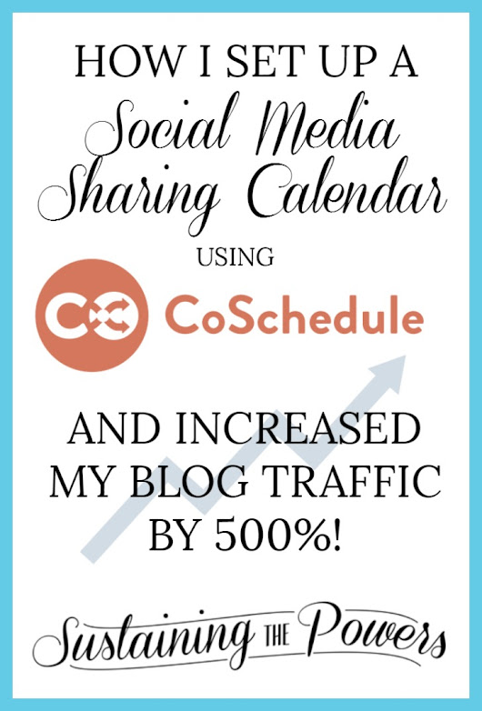 How I Set Up My Social Media Sharing Calendar Using CoSchedule //Blogging Tech Tips - Sustaining the Powers