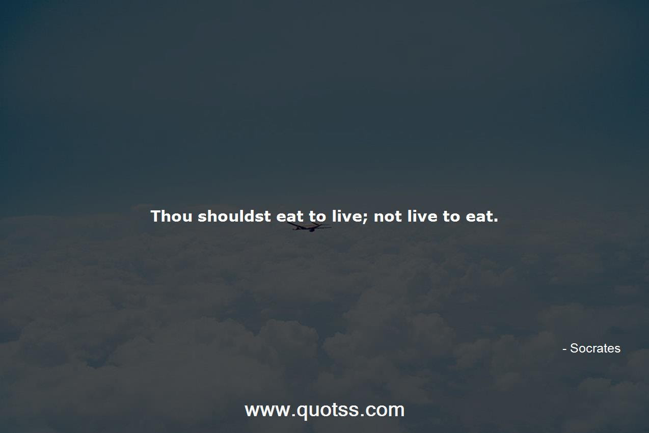 Thou Shouldst Eat To Live Not Live To Eat Socrates Socrates Quotes