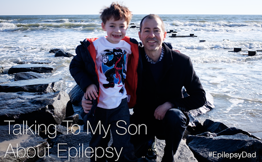 Talking To My Son About Epilepsy - Epilepsy Dad