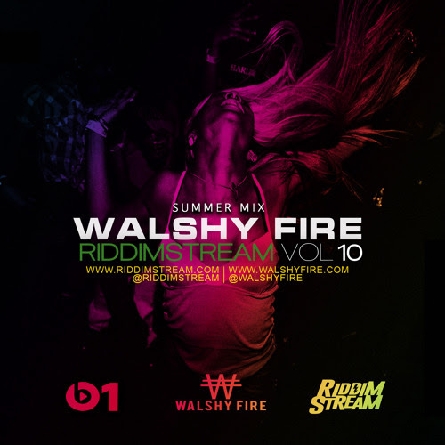 Walshy Fire - RiddimStream Vol 10 - Summer Mix - June 2017 by Riddimstream™
