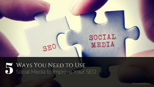5 Ways You Need to Use Social Media to Improve Your SEO