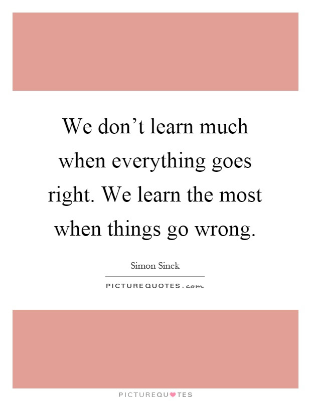 When Things Go Wrong Quotes Sayings When Things Go Wrong Picture