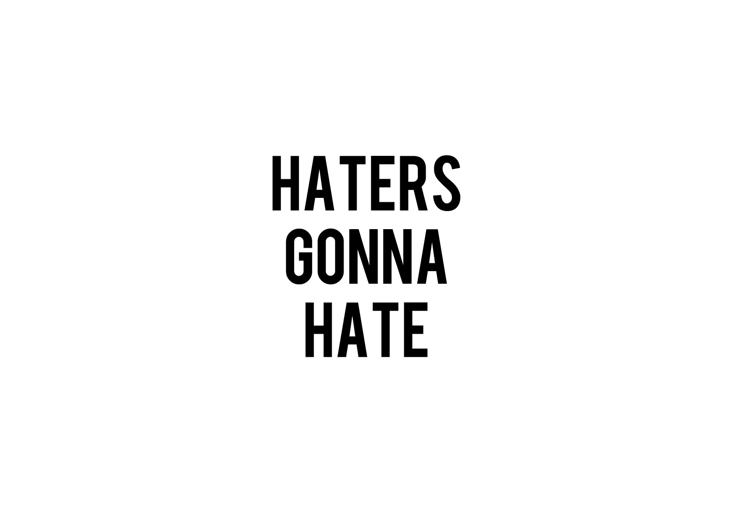 Haters Gonna Hate Compose