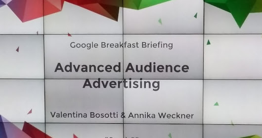 Google Breakfast Briefing: Advanced Audience Advertising -