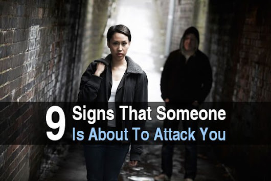 9 Signs That Someone Is About To Attack You