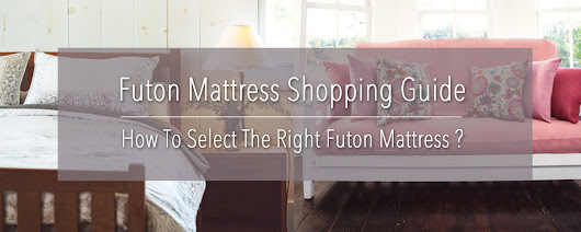 Blog - Selecting The Right Futon Mattress For Your Futon Frame