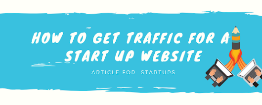 Some Simple Tips to Get Traffic for Your Start Up Website