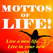 SELF-HELP: THE MOTTOS OF LIFE: Live a new life…..Live in your new world….Gives you a new resolution in your life