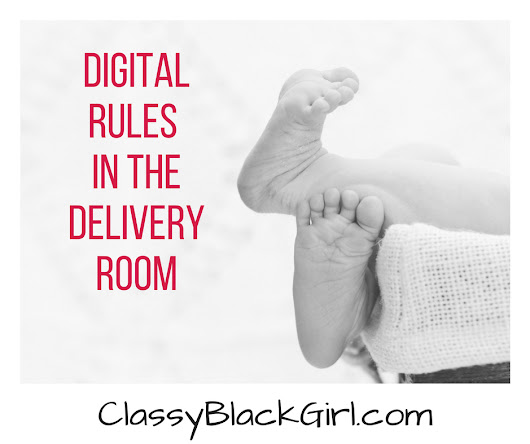 Digital Rules in the Delivery Room - Classy.Black.Girl.