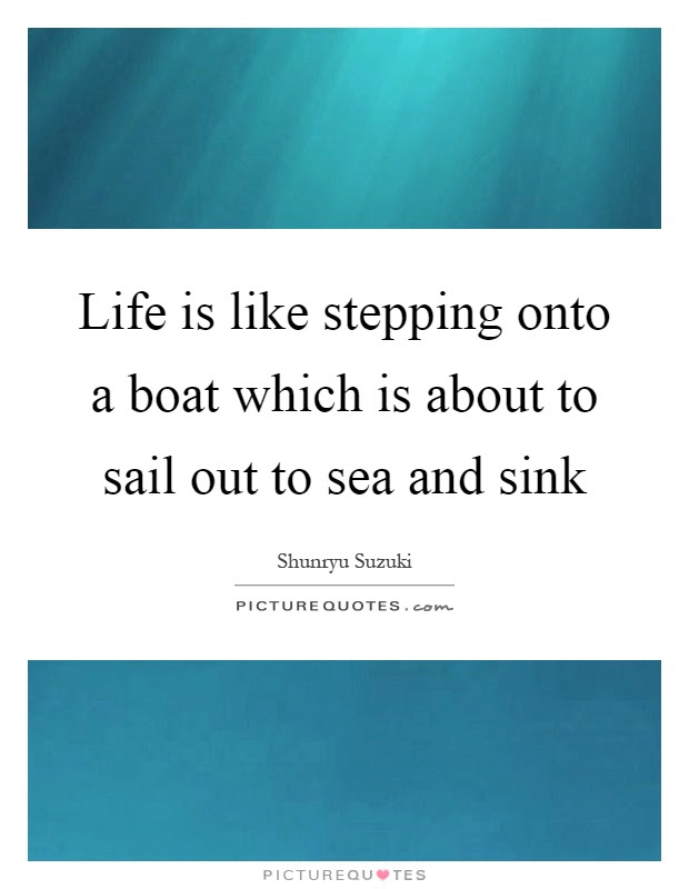 Life Is Like Stepping Onto A Boat Which Is About To Sail Out To