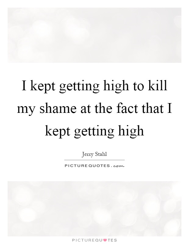 I Kept Getting High To Kill My Shame At The Fact That I Kept