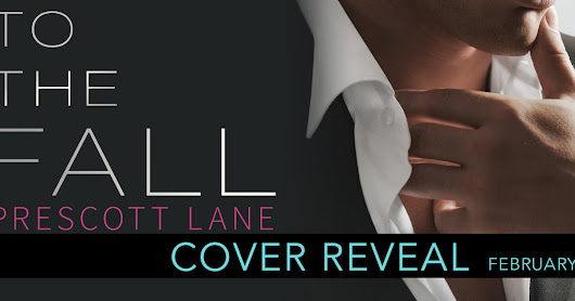Cover Reveal of To the Fall by Prescott Lane