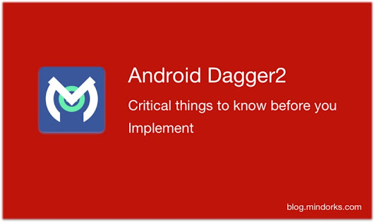 Android Dagger2: Critical things to know before you implement.