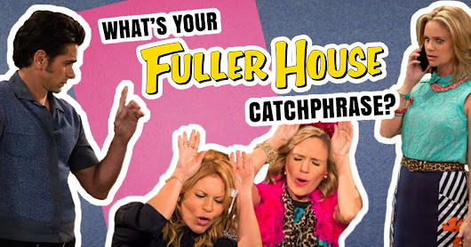 What's Your Fuller House Catchphrase?