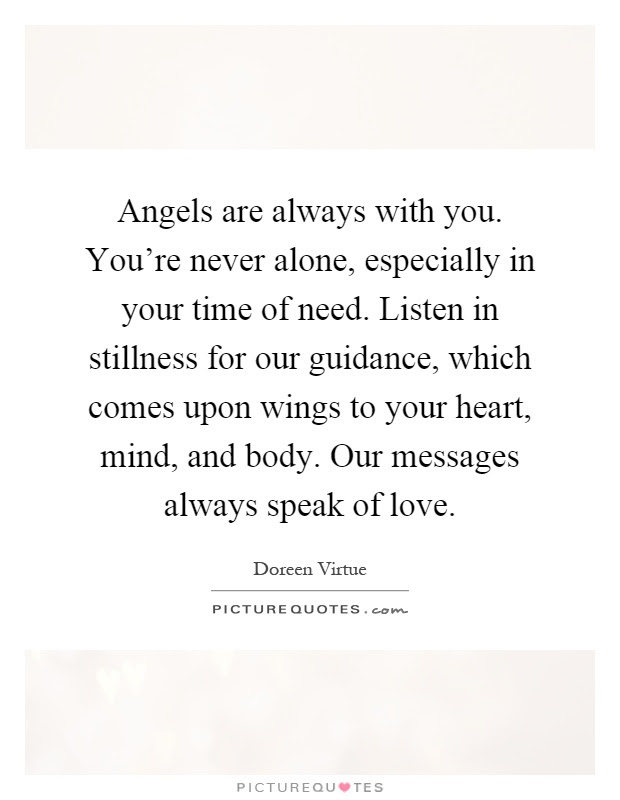 Angels Are Always With You Youre Never Alone Especially In