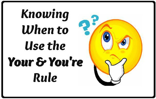 Knowing When to Use the Your and You're Rule - Online Spellcheck Blog