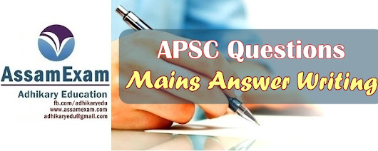 APSC Mains Answer Writing – Question for Week 18-24 Sept. 2017 - Assam Exam