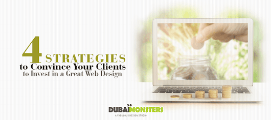 4 Strategies to Convince Your Clients to Invest in a Great Web Design