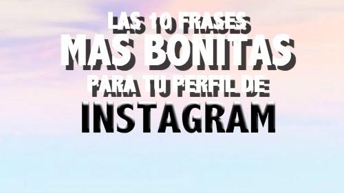 Las 10 Frases Mas Bonitas Para Poner En Tu Perfil De Instagram