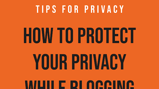 How to Protect your Privacy while Blogging