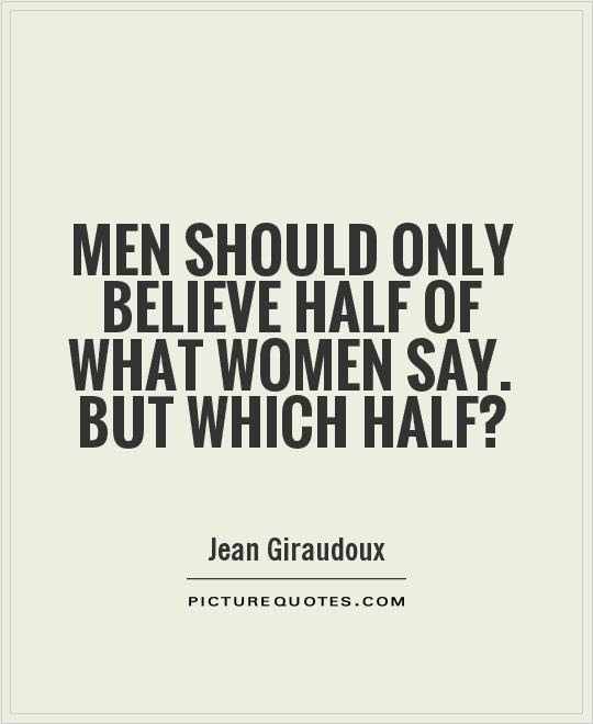 Men Should Only Believe Half Of What Women Say But Which Half