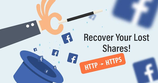 How to Recover Your Facebook Shares after Moving from HTTP to HTTPS