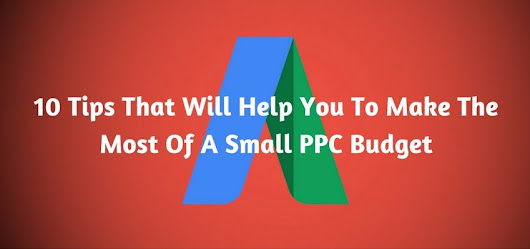 10 Tips That Will Help You To Make The Most Of A Small PPC Budget