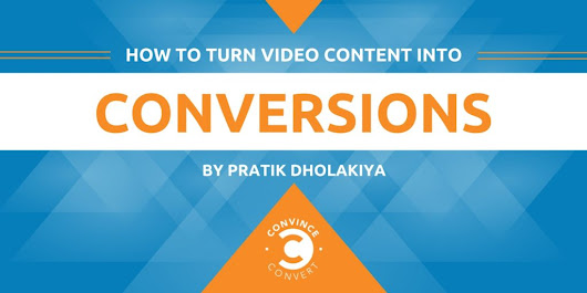 How to Turn Video Content into Conversions | Convince and Convert: Social Media Consulting and Content Marketing Consulting