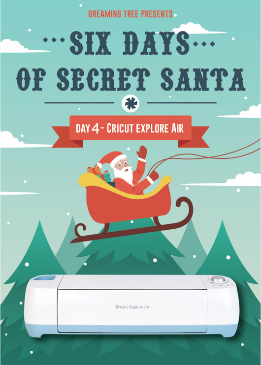 Six Day of Secret Santa - Cricut Explore Air - Day 4