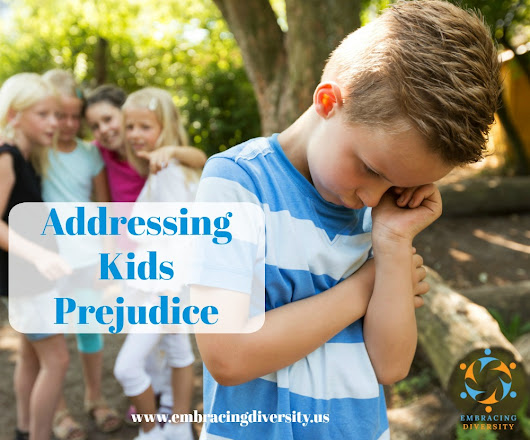 Addressing Kids Prejudice: How To Talk To Children About Prejudice And Bias - Embracing Diversity