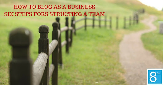 How to Blog as a Business: 6 Steps For Structuring a Team - Team Project Mayhem
