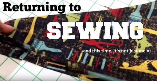 Revisiting and Rekindling a Lost Love... Sewing • What Says You, Jennylou?