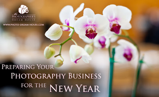 Preparing Your Photography Business for the New Year | Photographer's Dream HousePhotographer's Dream HouseStart a Photography Business | Get More Clients | How to Price Photography