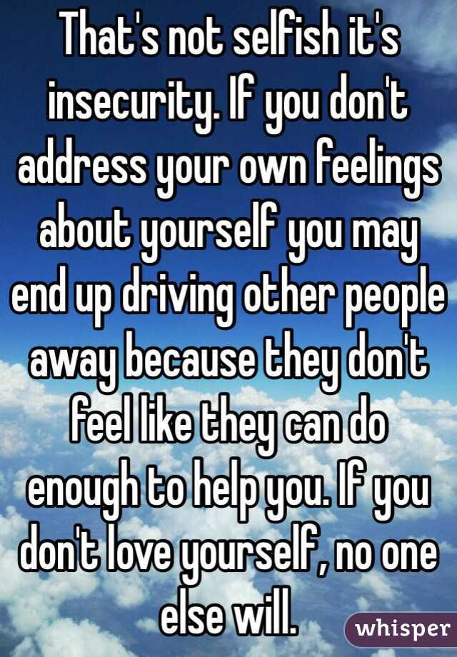 Thats Not Selfish Its Insecurity If You Dont Address Your Own